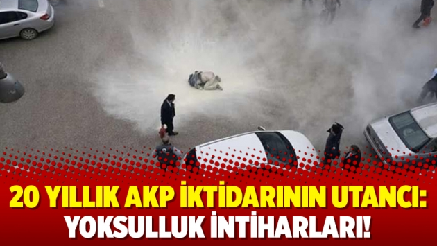 20 yıllık AKP iktidarının utancı: Yoksulluk intiharları!