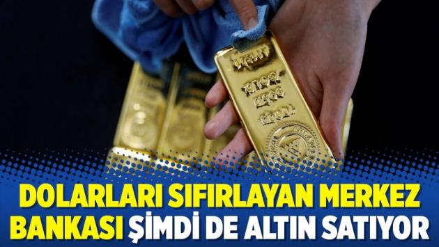 Dolarları sıfırlayan Merkez Bankası şimdi de altın satıyor