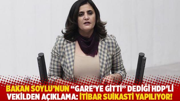 Bakan Soylu'nun 'Gare'ye gitti' dediği HDP'li vekilden açıklama: İtibar suikasti yapılıyor