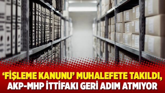 'Fişleme kanunu' muhalefete takıldı, AKP-MHP ittifakı geri adım atmıyor