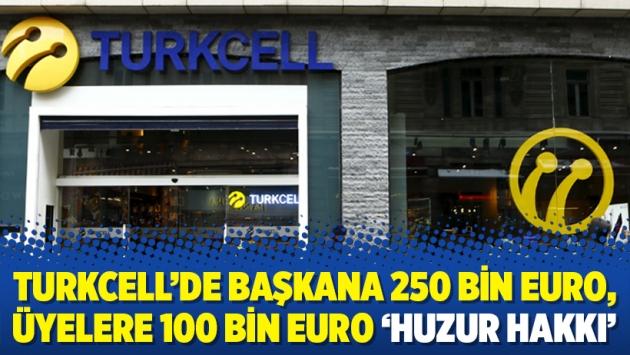 Turkcell'de başkana 250 bin euro, üyelere 100 bin euro 'huzur hakkı'